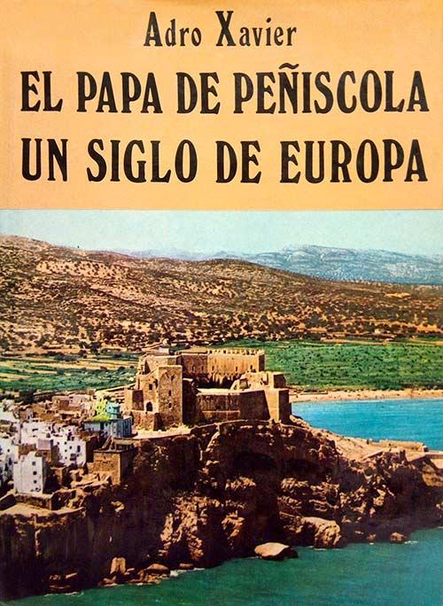 El Papa Luna - El papa de Peñíscola. Un siglo de Europa