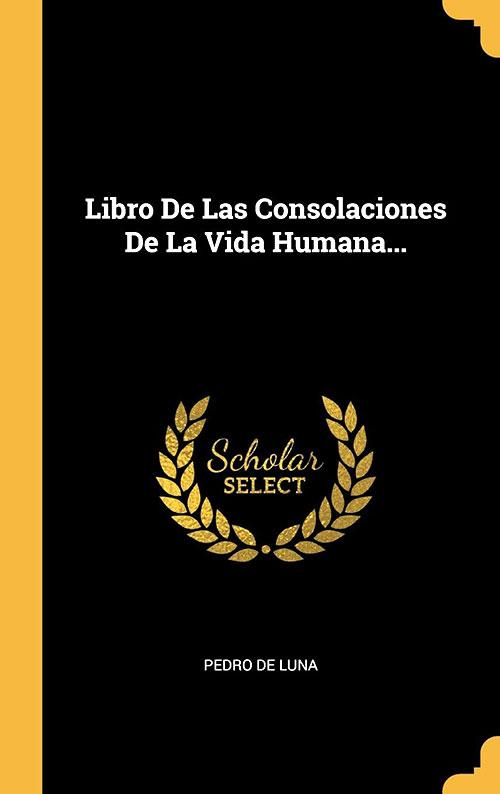 El Papa Luna - Libro de las Consolaciones de la Vida Humana