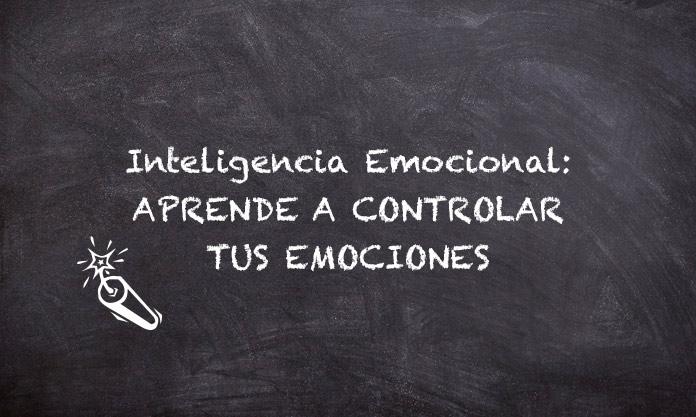 Inteligencia Emocional: Aprende a controlar tus emociones