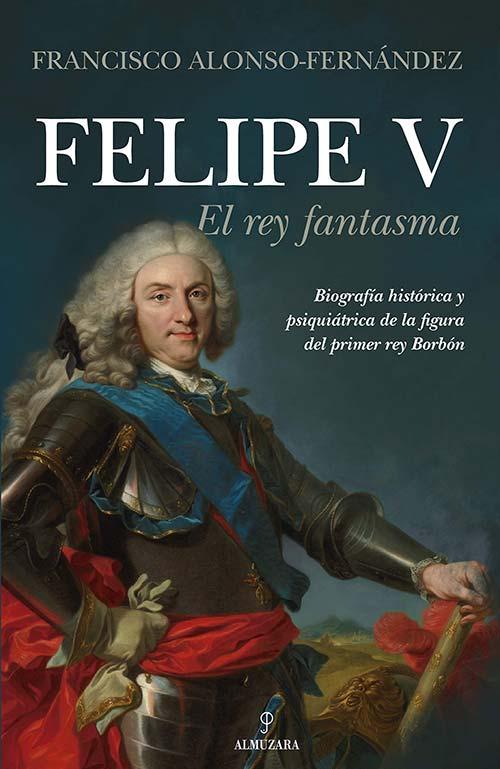 Libros basados en hechos reales - Felipe V. El rey fantasma