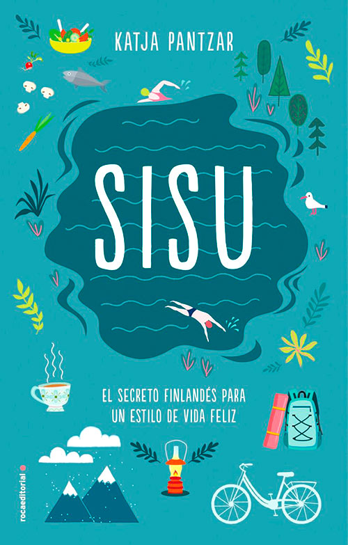 Sisu, el secreto finlandés para un estilo de vida feliz de Katja Pantzar