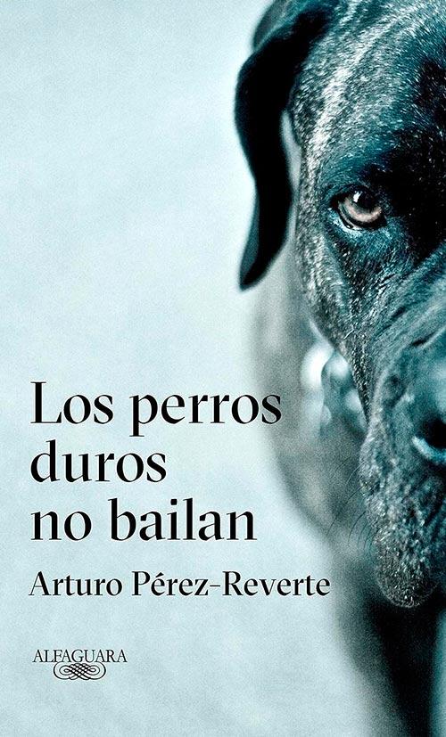 Los perros duros no bailan, Arturo Pérez Reverte